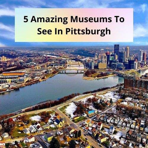 Amazing Museums To See In Pittsburgh