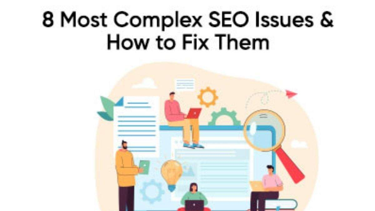 8 Most Complex SEO Issues & How to Fix Them